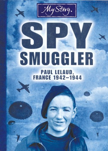 My Story: Spy Smuggler: Paul Lelaud, France 1942-1944
