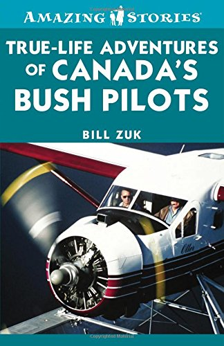 Amazing Stories: True-Life Adventures of Canada's Bush Pilots