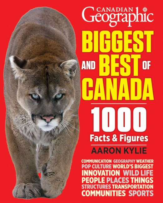 Canadian Geographic Biggest and Best of Canada: 1000 facts and figures