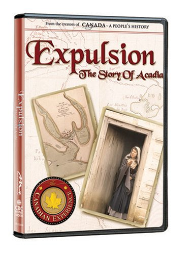 Expulsion, The Story of Acadia Canadian Experience DVD