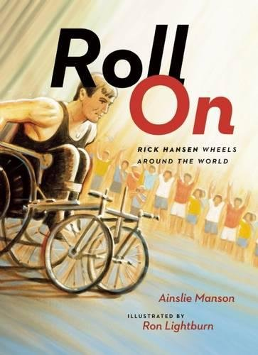 Roll On: Rick Hansen Wheels Around the World