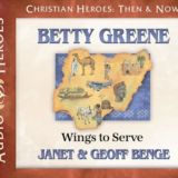 Betty Greene: Wings to Serve Audio CD