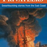 Pirates and Privateers: Swashbuckling Stories from the East Coast