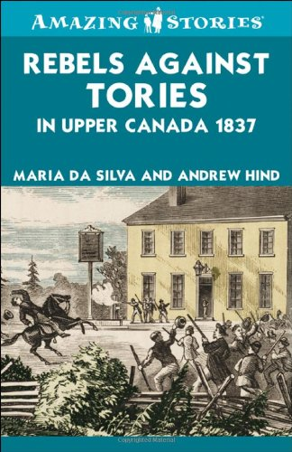 Amazing Stories: Rebels Against Tories in Upper Canada 1837